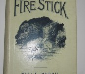 The Fire Stick – A Tale of Australian Bush Life – Merri, Wulla – 1893