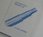 Antarctica Observed – A.G.E. Jones