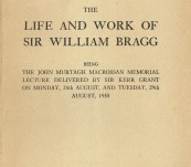 The Life and Work of Sir William Bragg – Sir Kerr Grant Professor of Physics, Adelaide University