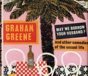 May We Borrow Your Husband? and Other Comedies of the Sexual Life – Graham Greene – First Edition – 1967