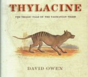 Thylacine – the Tragic Tale of the Tasmanian Tiger – David Owen
