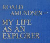 Roald Amundsen – My life as An Explorer – First Edition 1927