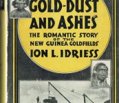 Gold-Dust and Ashes (A Romantic Story of the New Guinea Goldfields) – Ion Idriess – 1945