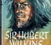 Sir Hubert Wilkins – Enigma of Exploration – John Grierson