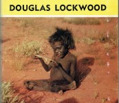 The Lizard Eaters [The Pintubi of the Western Deserts] – Douglas Lockwood – First Edition 1964