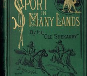 """Sport in Many Lands (Europe, Asia, Africa and America)  by H.A. Leveson known as  """"Old Shakarry"""""""