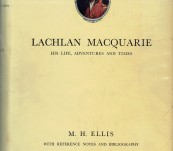 Lachlan Macquarie – His Life, Adventures and Times – Ellis   – First Edition 1947