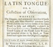 The Peculiar Use and Signification of Certain Words in the Latin Tongue: or, a Collection of Observations, wherein the Elegant, and Commonly Unobserv'd Sense of very near Nine Hundred Common Latin Words. William Willymott – 1713