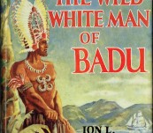 The Wild White Man of Badu – Ion Idriess – First Edition – Signed