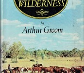 Wealth in the Wilderness – Arthur Groom – First edition 1955