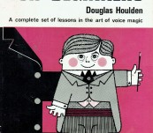 Ventriloquism For Beginners – A Complete Set of Lessons in the Art of Voice Magic – Douglas Houlden